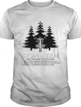 Stupid tree a woody perennial plant deciding to block a perfectly thrown disc shirt
