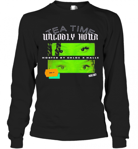 Tea Time Unholy Hour Hosted By Chloe X Halle Do It T-Shirt Long Sleeved T-shirt