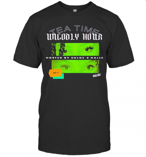 Tea Time Unholy Hour Hosted By Chloe X Halle Do It T-Shirt