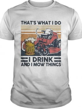 Thats What I Do I Drink And I Mow Things shirt