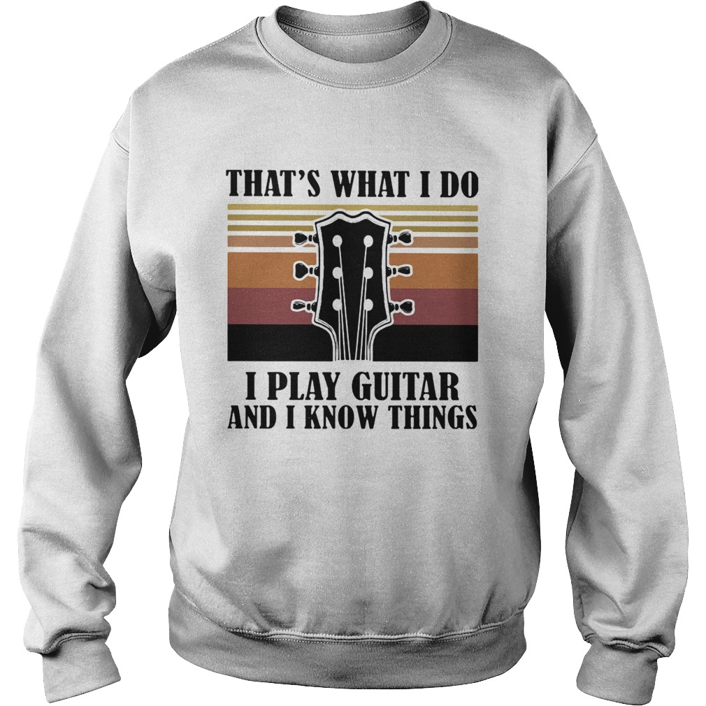 Thats what I do I play guitar and I know things vintage  Sweatshirt
