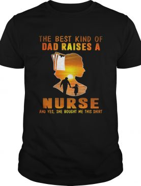 The best kind of dad raises a nurse and yes she bought me this shirt