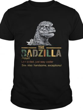 The dadzilla noun like a dad just way cooler shirt