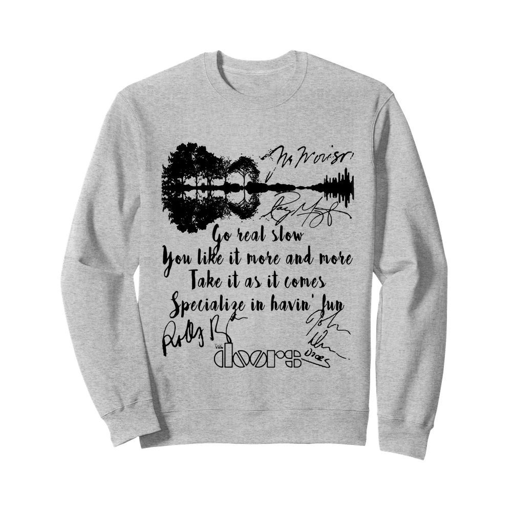 The doors go real slow you like it more and more take it as it comes specialize in having fun signatures  Unisex Sweatshirt