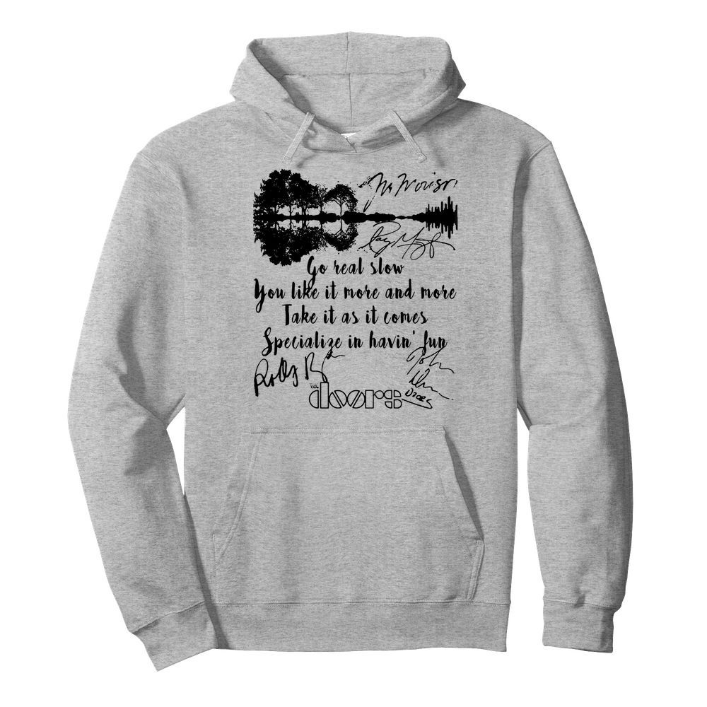 The doors go real slow you like it more and more take it as it comes specialize in having fun signatures  Unisex Hoodie