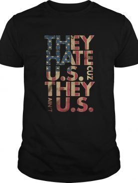 They hate us cuz they aint us american flag independence day shirt