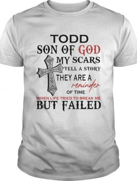 Todd son of god my scars tell a story they are a reminder of time shirt