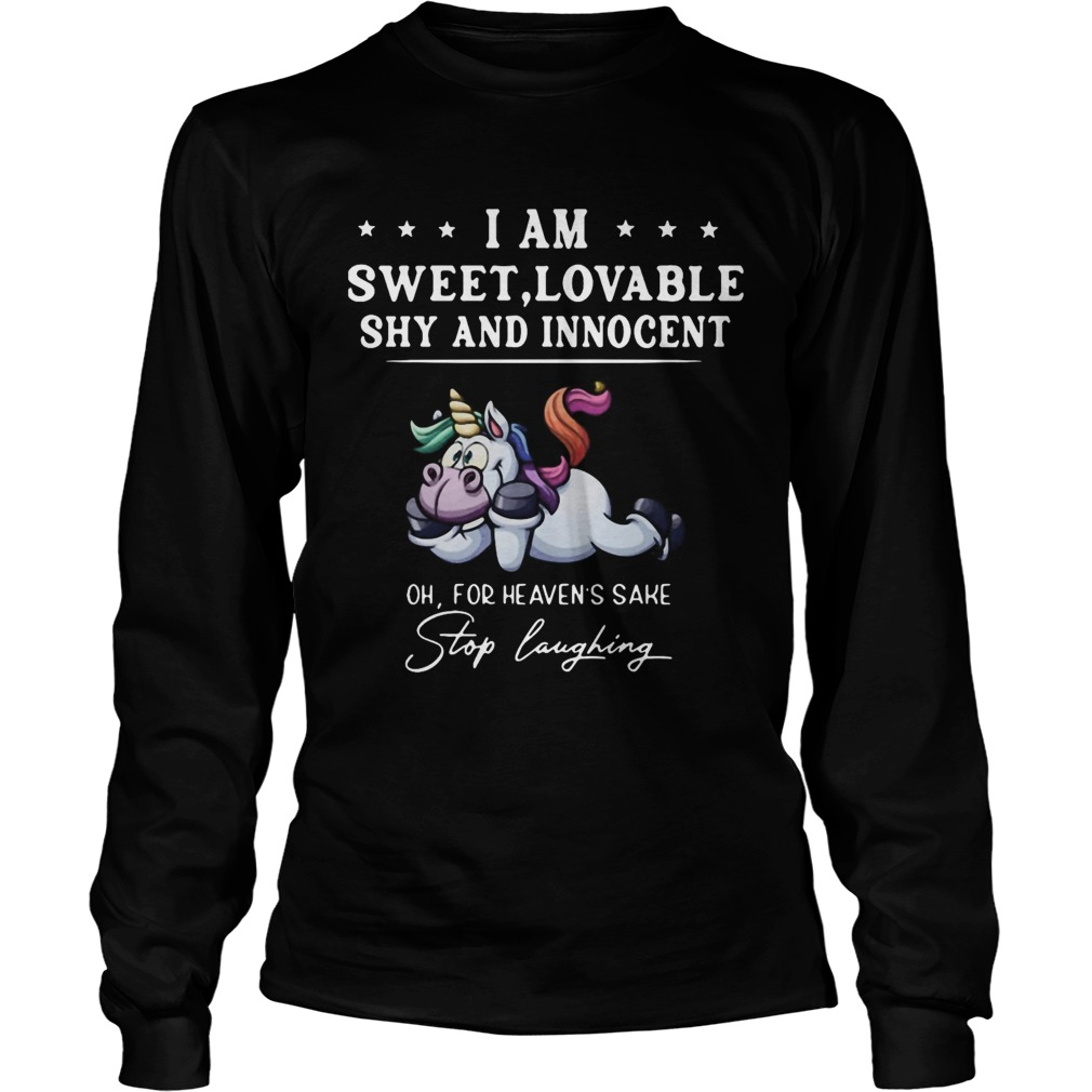 Unicorn I Am Sweet Lovable Shy And Innocent Oh For Heavens Sake Stop Laughing  Long Sleeve