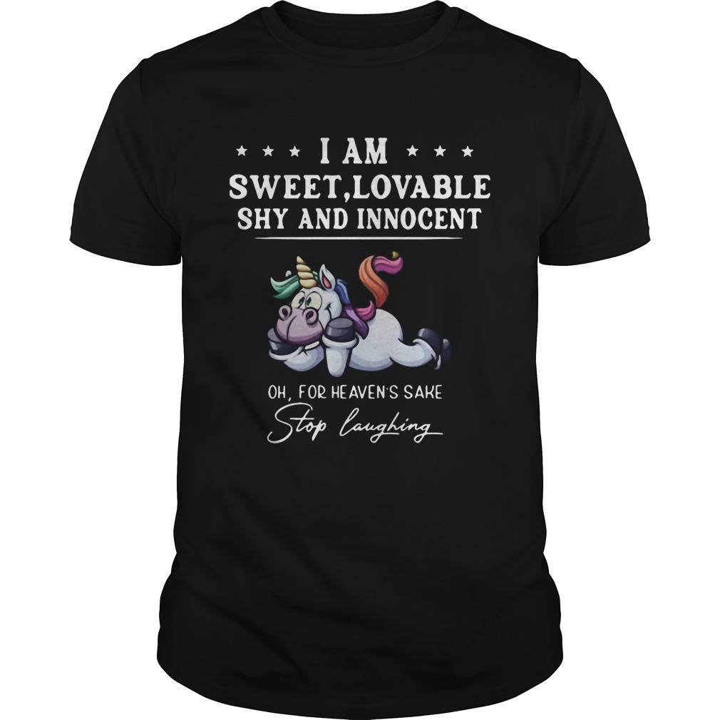 Unicorn I Am Sweet Lovable Shy And Innocent Oh For Heavens Sake Stop Laughing  Unisex