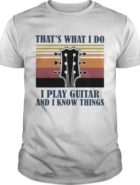 Vintage Thats What I Do I Play Guitar And I Know Things shirt