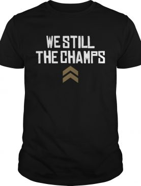 We Still The Champs shirt