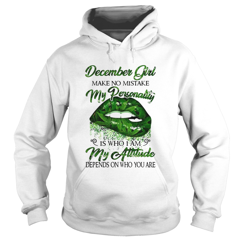 Weed lip december girl make no mistake my personality is who i am my attitude depends on who you ar Hoodie