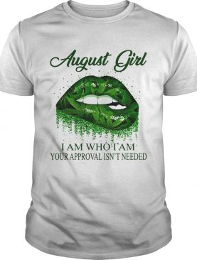 Weed lips august girl i am who i am your approval isnt needed shirt