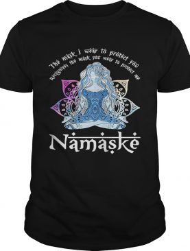 Yoga The Mask I Wear To Protect You Recognize The Mask You Wear To Protect Me Namaske shirt