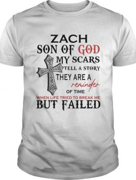 Zach son of god my scars tell a story they are a reminder of time shirt