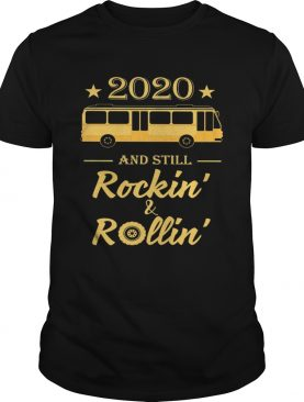 2020 And Still Rockin And Rollin Bus Star shirt