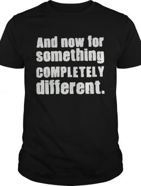 And Now For Something Completely Different shirt