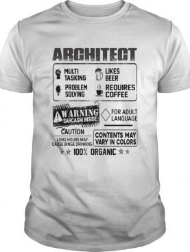 Architect warning sarcasm inside caution contents may vary in color 100 percent organic shirt