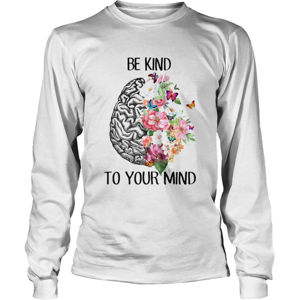 Be kind to your mind flowes leaf Butterfly Brain  Long Sleeve