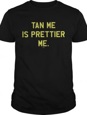 Black tan me is prettier me shirt