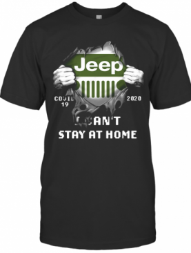 Blood Insides Jeep Covid 19 2020 I Can't Stay At Home T-Shirt