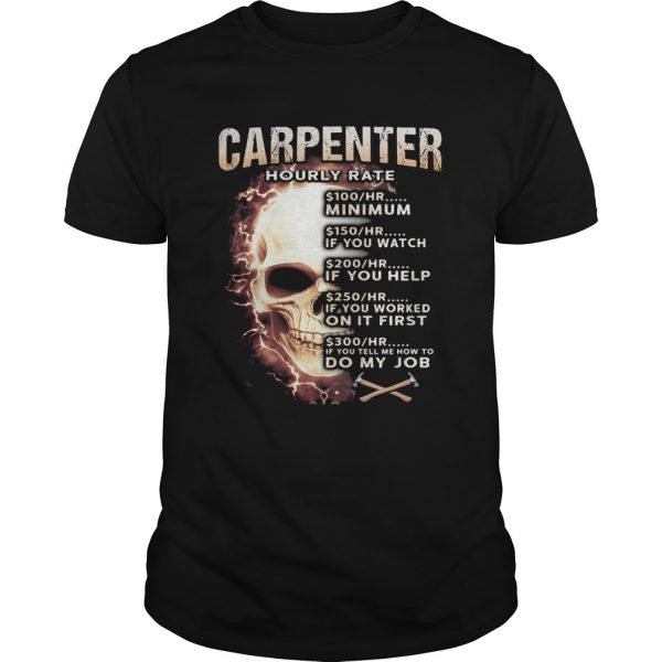 Carpenter Hourly Rate Skullcap Minimum If You Watch If You Help On It First Do My Job shirt