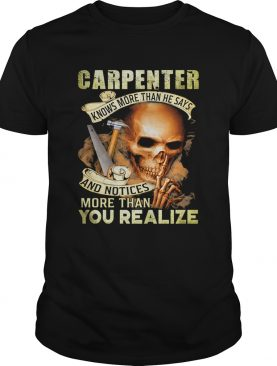Carpenter Knows More Than He Says And Noties More Than You Realize Hammer Skullcap shirt