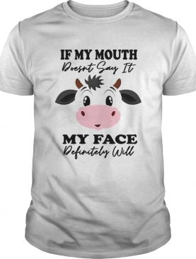 Cow If My Mouth Doesnt Say It My Face Definitely Will shirt