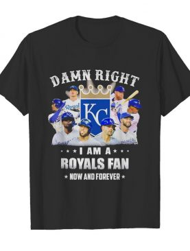 Damn right i am a royals fan now and forever stars shirt