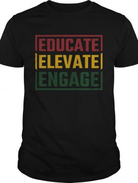 Educate Elevate Engage shirt