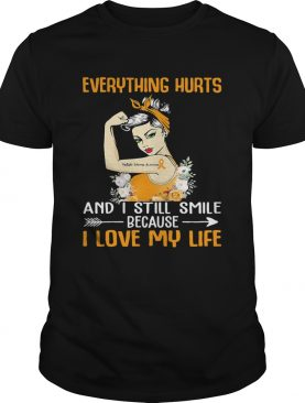 Everything Hurts And I Still Smile Because I Love My Life Girl shirt