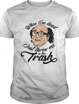 Frank reynolds when im dead just throw me in the trash shirt