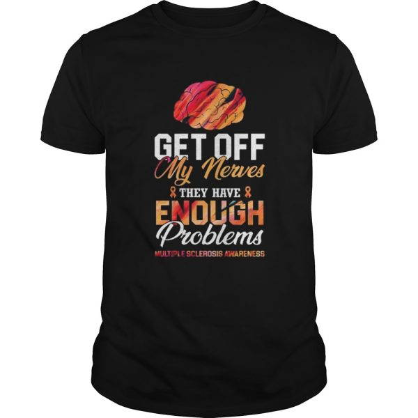 Get Off My Nerves They Have Enough Problems Multiple Sclerosis Awareness shirt