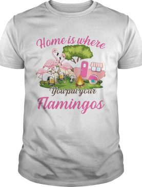 Home is where you put your flamingos camping shirt