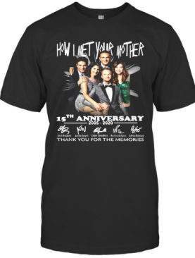 How I Met Your Mother Movie 15Th Anniversary 2005 2020 Thank You For The Memories Signatures T-Shirt