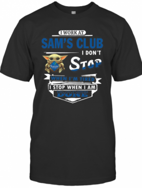 I Work At Sam'S Club I Don'T Stop When I'M Tired Baby Yoda T-Shirt
