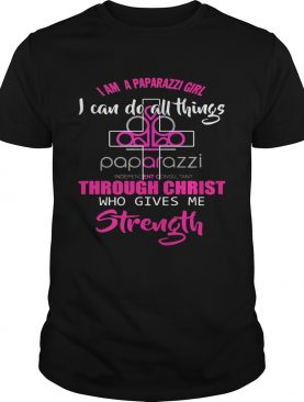 I am a paparazzi girl i can do all things though christ who gives me strength shirt