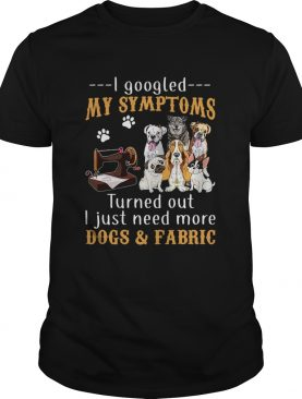 I googled my symptoms turned out I just need more dogs and fabric footprint shirt