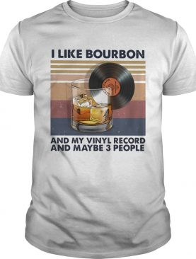 I like bourbon and my vinyl record and maybe 3 people vintage retro shirt