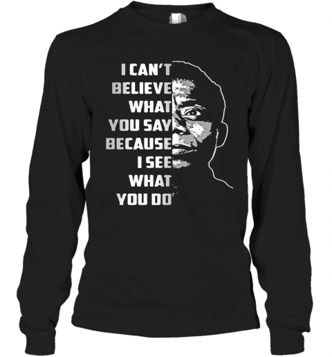 James Baldwin I Can'T Believe What You Say Because I See What You Do T-Shirt Long Sleeved T-shirt
