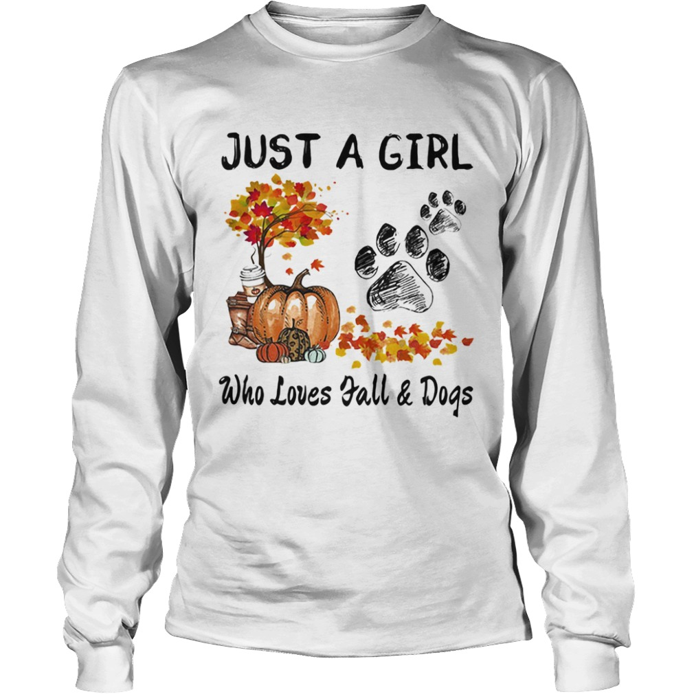 Just a girl who loves fall and paw dogs pumpkin maple leaves  Long Sleeve