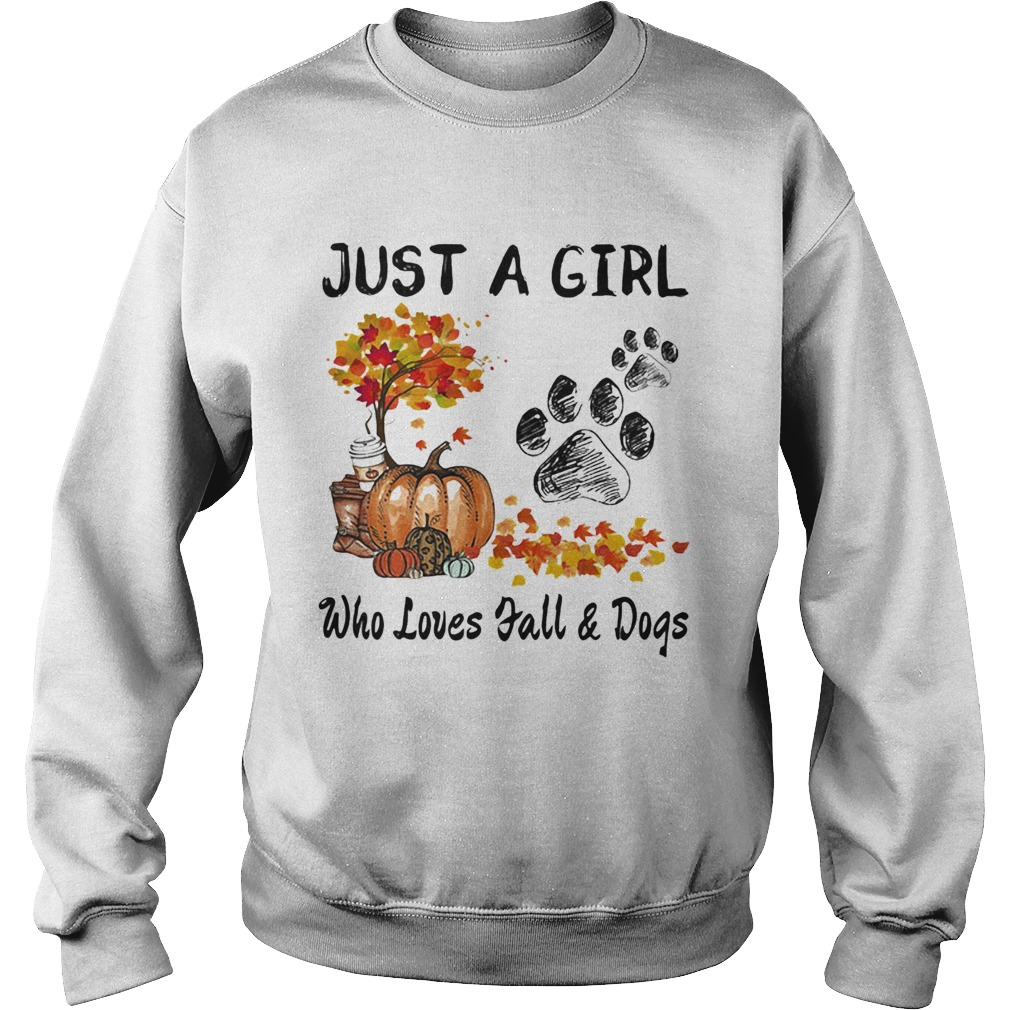 Just a girl who loves fall and paw dogs pumpkin maple leaves  Sweatshirt