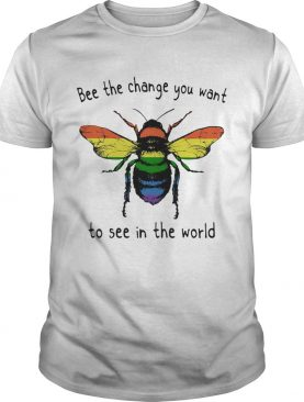 LGBT bee the change you want to see in the world shirt