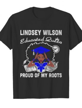 Lindsey wilson educated queen proud of my roots shirt