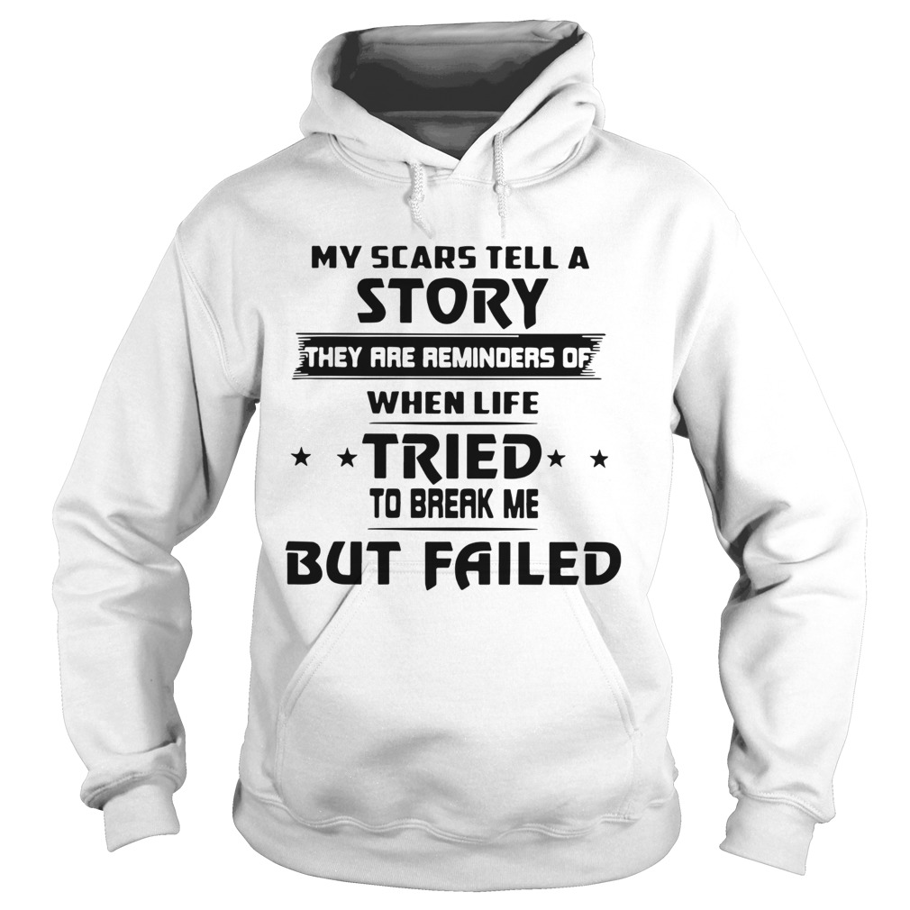 My Scars Tell A Story They Are Reminders Of When Life Tried To Break Me But Failed  Hoodie