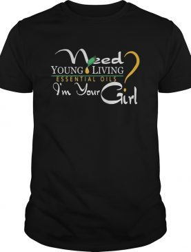 Need young living essential oils im your girl shirt