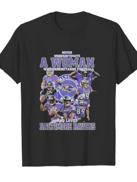 Never underestimate a woman who understands football and loves baltimore ravens players signatures shirt
