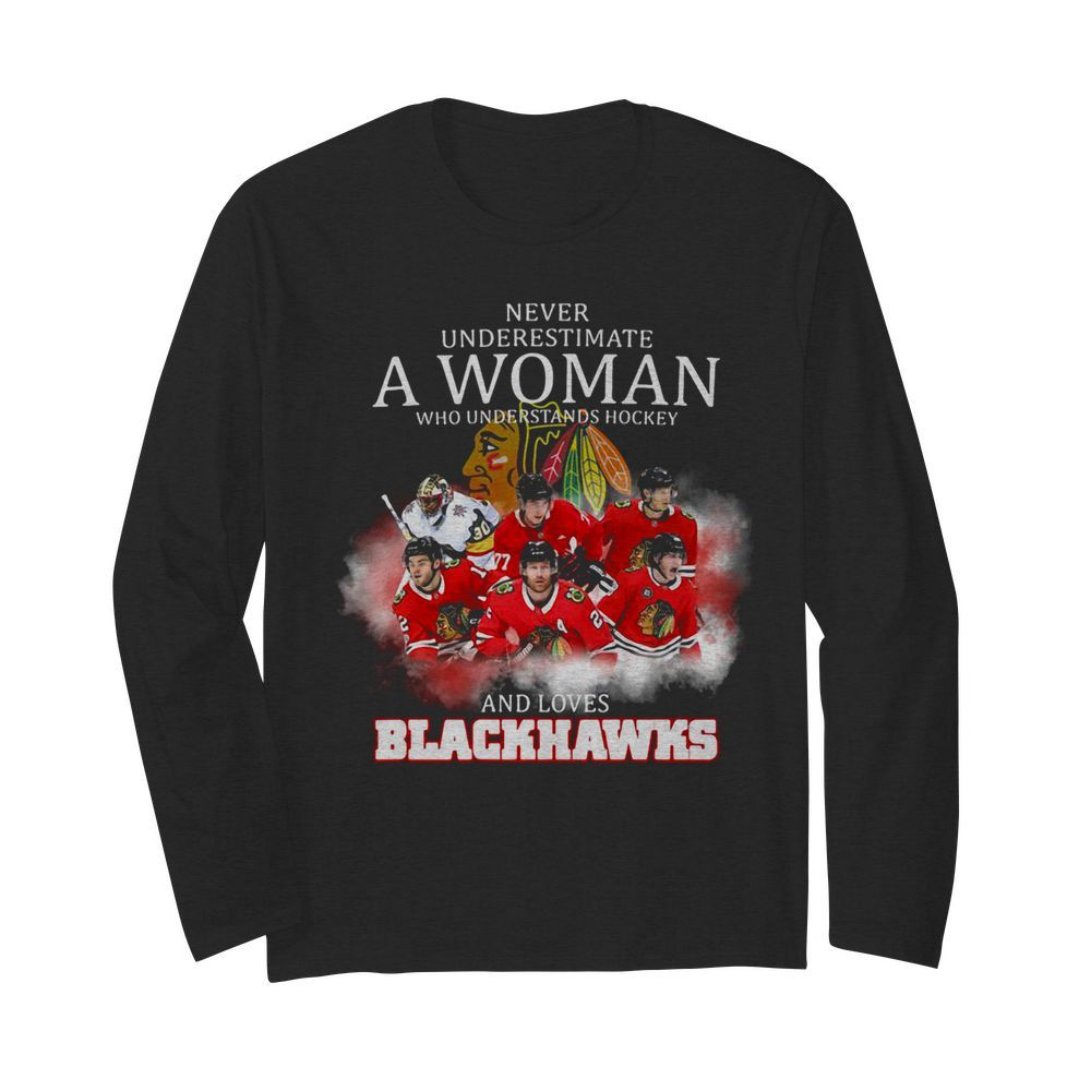 Never underestimate a woman who understands hockey and loves blackhawks logo  Long Sleeved T-shirt