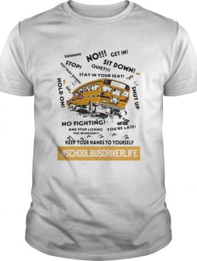 No sit down stay in your seat no fighting school bus driver life shirt