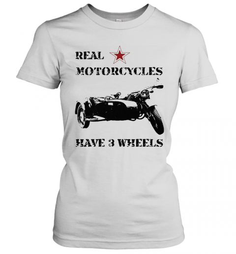 Real Motorcycles Have 3 Wheels T-Shirt Classic Women's T-shirt